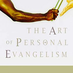 The Art of Personal Evangelism: Sharing Jesus in a Changing Culture